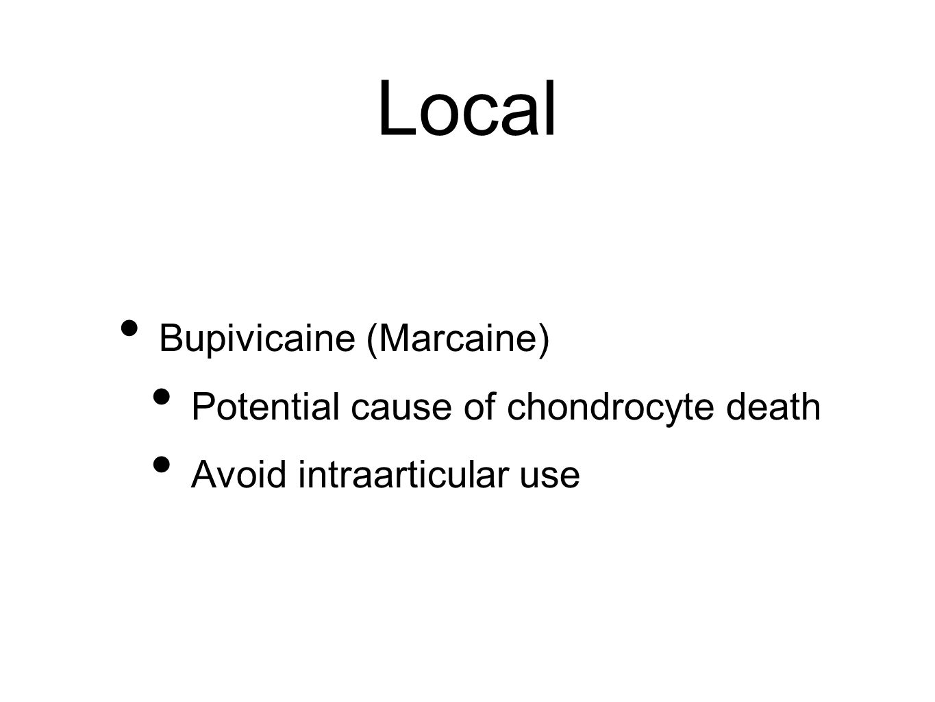 Local Bupivicaine (Marcaine) Potential cause of chondrocyte death Avoid intraarticular use