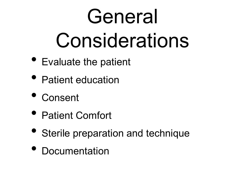 General Considerations Evaluate the patient Patient education Consent Patient Comfort Sterile preparation and technique Documentation