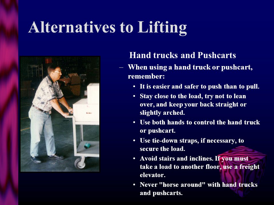 Lifting Safely Setting the Load Down –Setting the load down is the reverse of lifting.