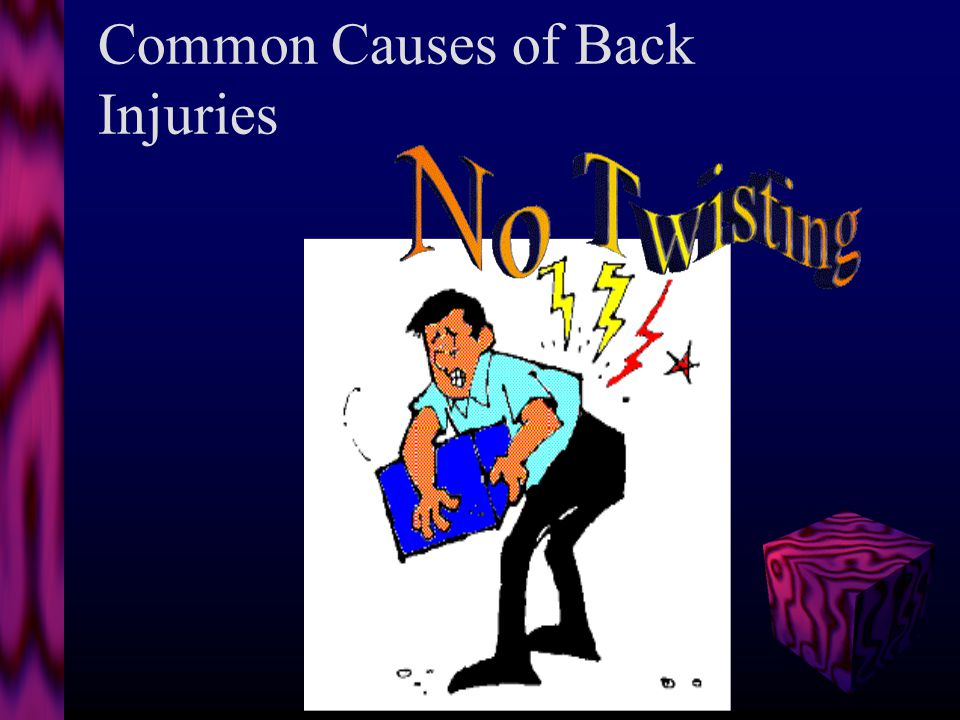 Common Causes of Back Injuries DANGER! My back is at risk!