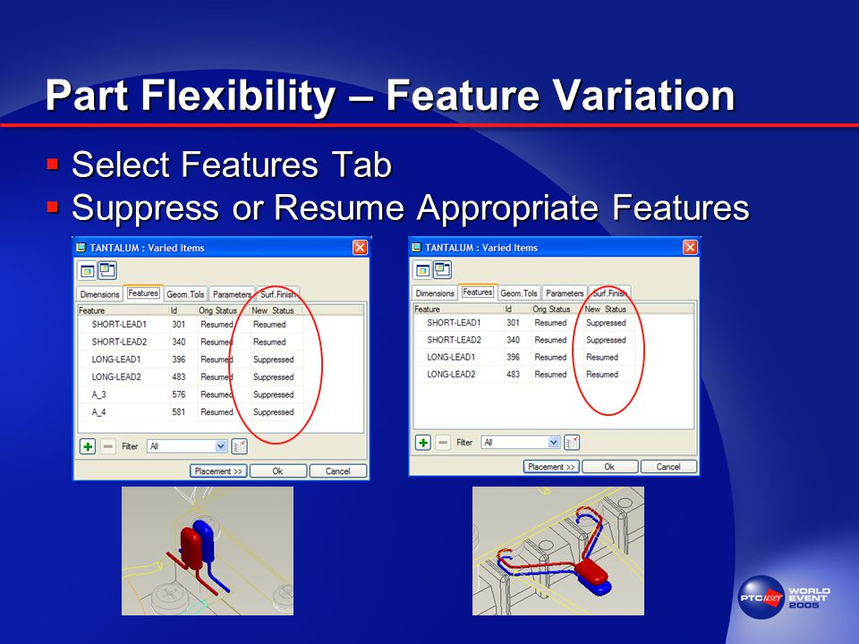 Part Flexibility – Feature Variation  Select Features Tab  Suppress or Resume Appropriate Features