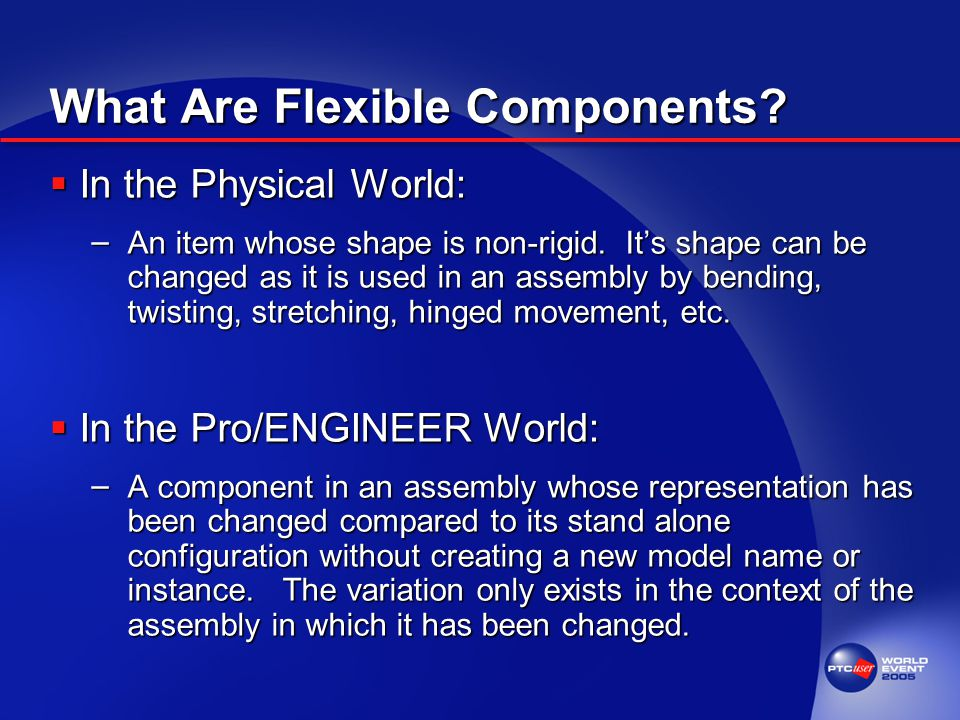 What Are Flexible Components.  In the Physical World: – An item whose shape is non-rigid.