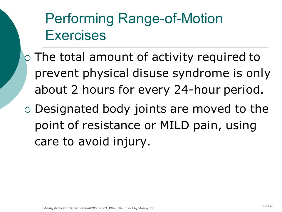 Mosby items and derived items © 2006, 2003, 1999, 1995, 1991 by Mosby, Inc. Slide 28 Performing Range-of-Motion Exercises  The total amount of activi