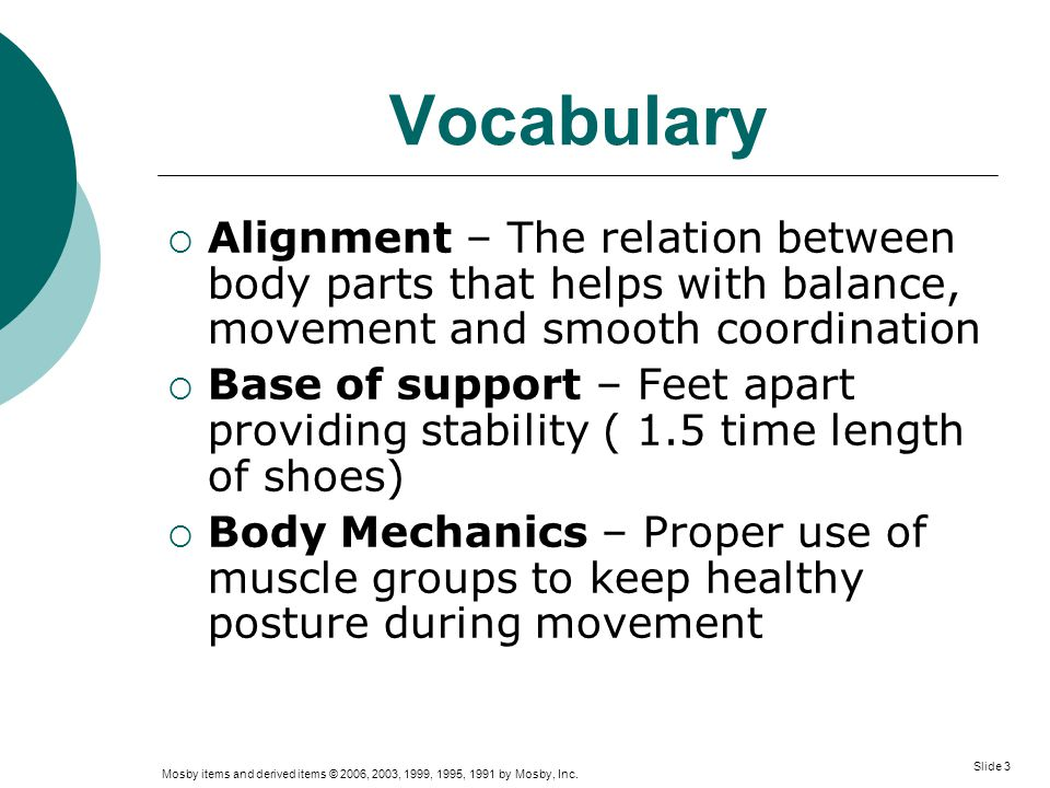 Mosby items and derived items © 2006, 2003, 1999, 1995, 1991 by Mosby, Inc. Slide 3 Vocabulary  Alignment – The relation between body parts that help