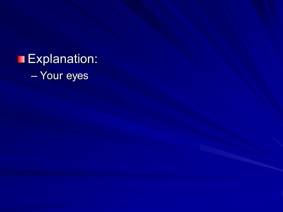 Explanation: –Your eyes
