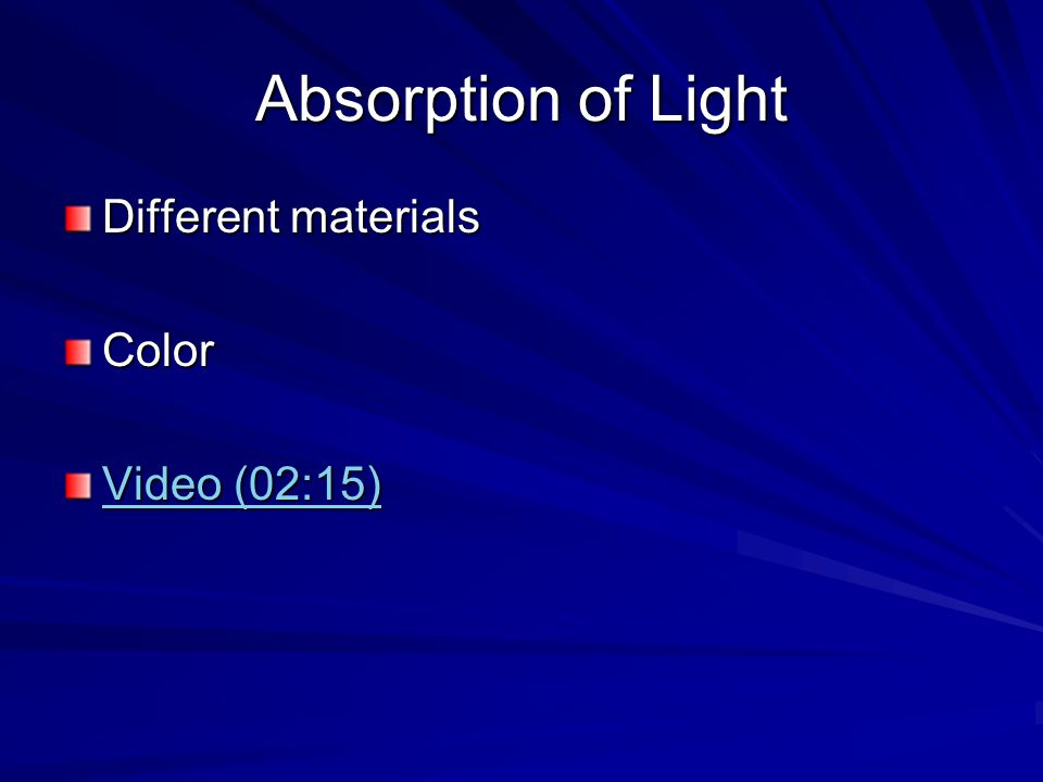 Absorption of Light Different materials Color Video (02:15) Video (02:15)