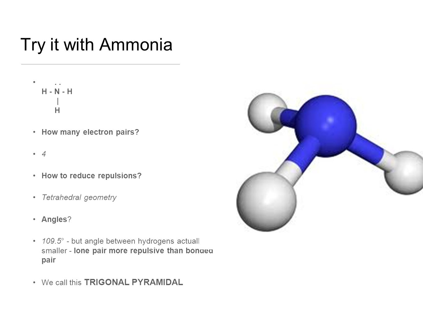 Try it with Ammonia.. H - N - H | H How many electron pairs.