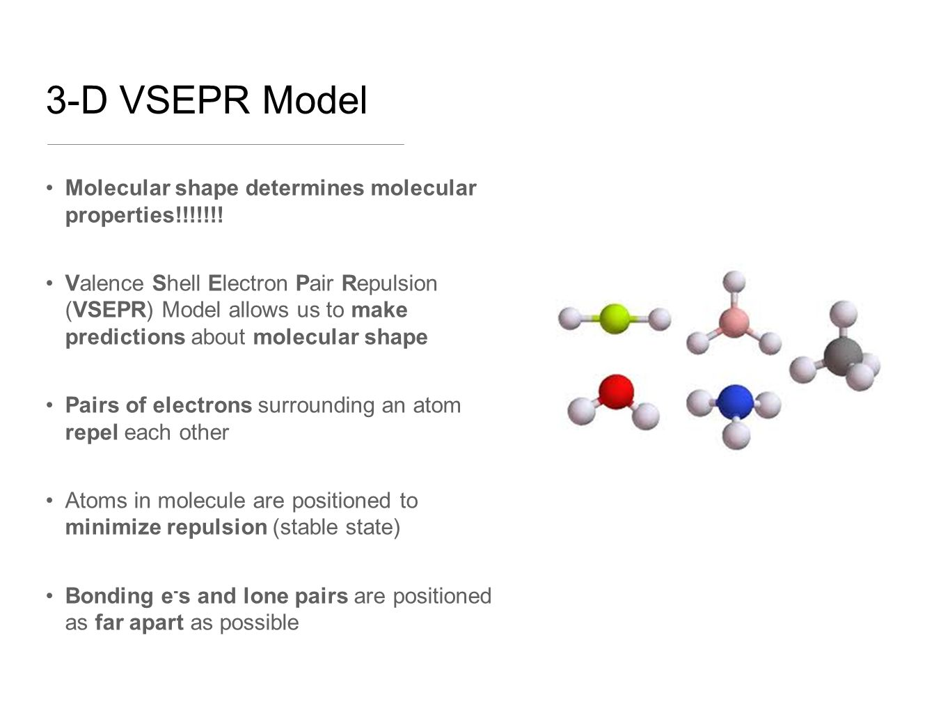 3-D VSEPR Model Molecular shape determines molecular properties!!!!!!.