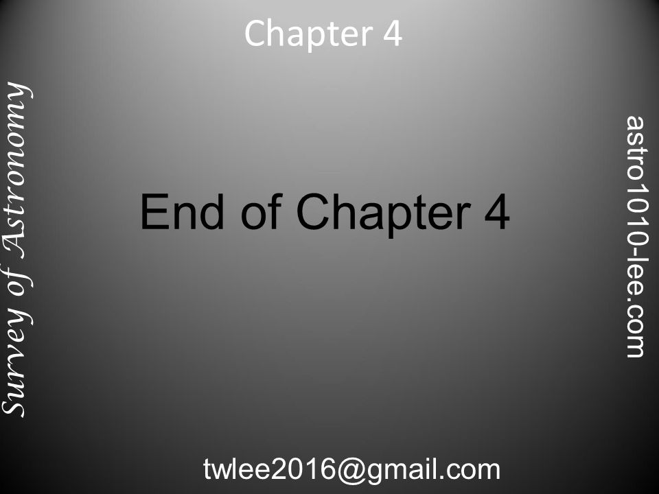 End of Chapter 4 Chapter 4 Survey of Astronomy twlee2016@gmail.com astro1010-lee.com