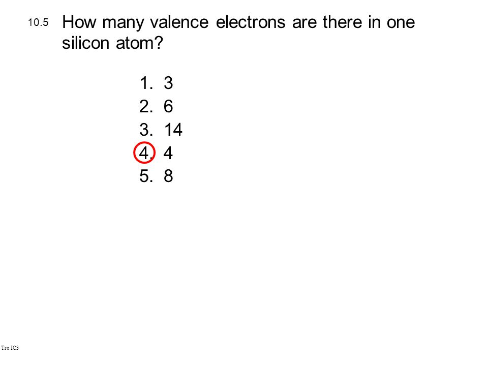 Tro IC3 1.3 2.6 3.14 4.4 5.8 10.5 How many valence electrons are there in one silicon atom
