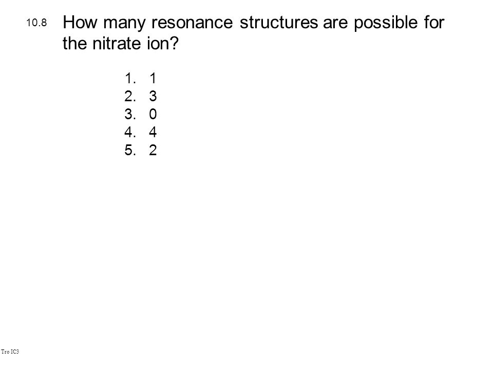 Tro IC3 1.1 2.3 3.0 4.4 5.2 10.8 How many resonance structures are possible for the nitrate ion?