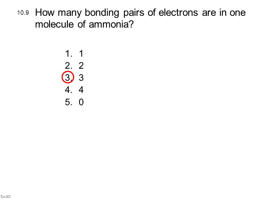Tro IC3 1.1 2.2 3.3 4.4 5.0 10.9 How many bonding pairs of electrons are in one molecule of ammonia