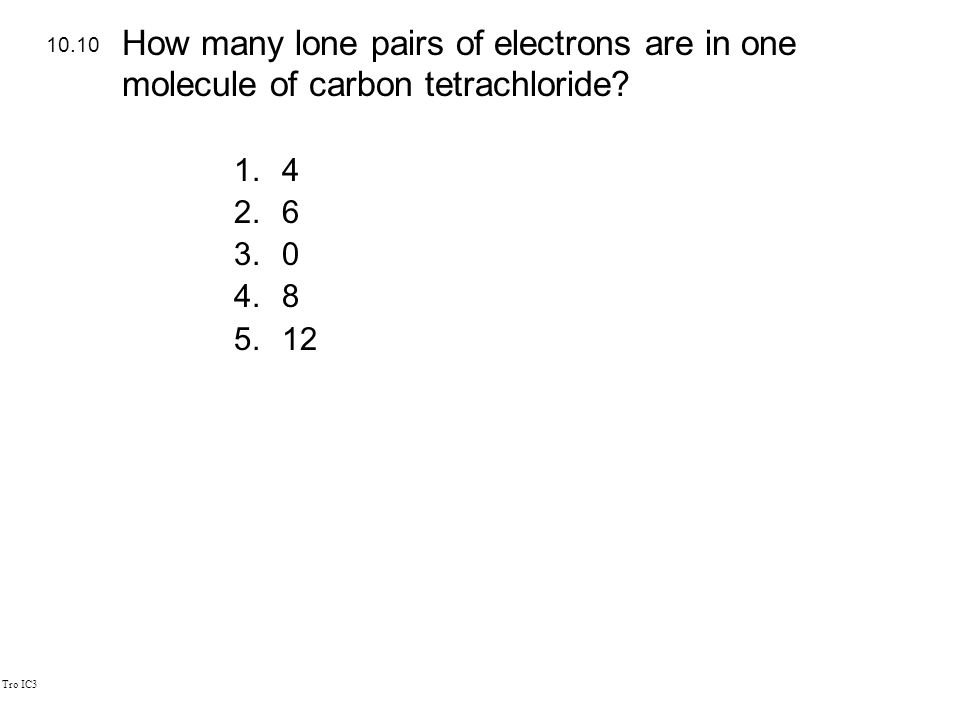 Tro IC3 1.4 2.6 3.0 4.8 5.12 10.10 How many lone pairs of electrons are in one molecule of carbon tetrachloride?