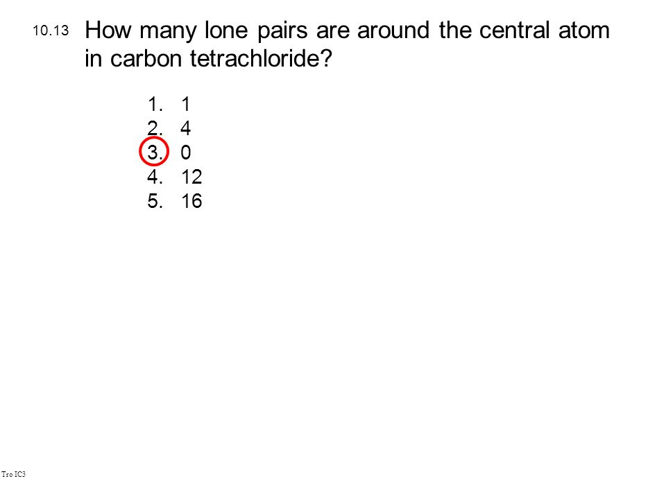 Tro IC3 1.1 2.4 3.0 4.12 5.16 10.13 How many lone pairs are around the central atom in carbon tetrachloride?