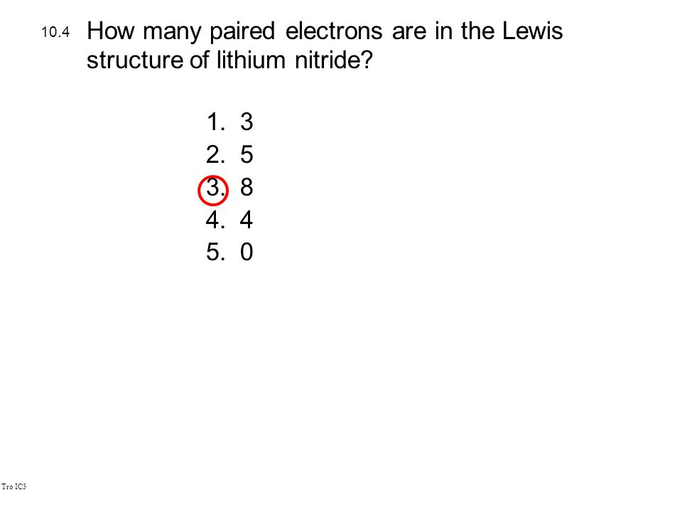 Tro IC3 1.3 2.5 3.8 4.4 5.0 10.4 How many paired electrons are in the Lewis structure of lithium nitride?