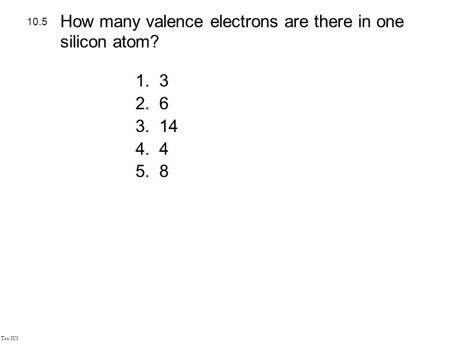 Tro IC3 1.3 2.6 3.14 4.4 5.8 10.5 How many valence electrons are there in one silicon atom?