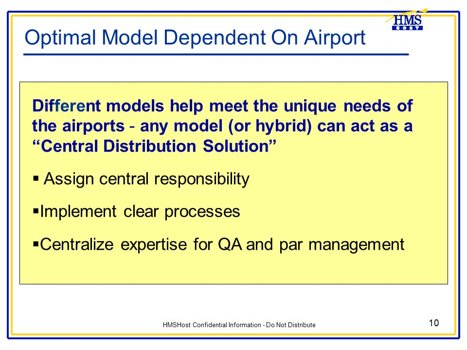 HMSHost Confidential Information - Do Not Distribute 10 Optimal Model Dependent On Airport Different models help meet the unique needs of the airports