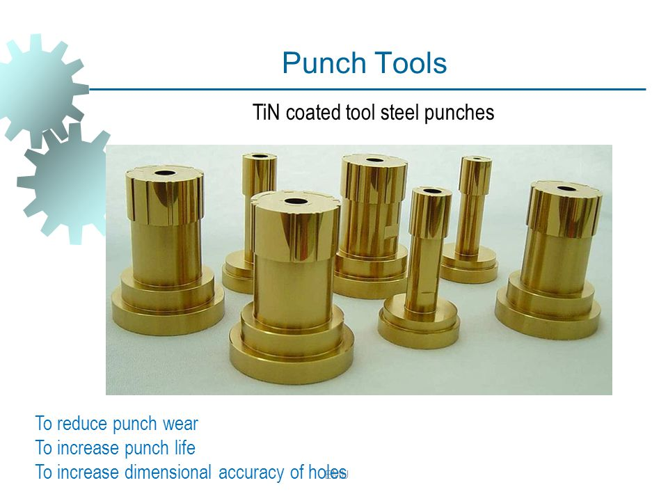 Punch Tools EMU TiN coated tool steel punches To reduce punch wear To increase punch life To increase dimensional accuracy of holes