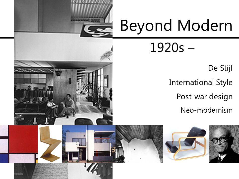 Beyond Modern 1920s – De Stijl International Style Post-war design Neo-modernism