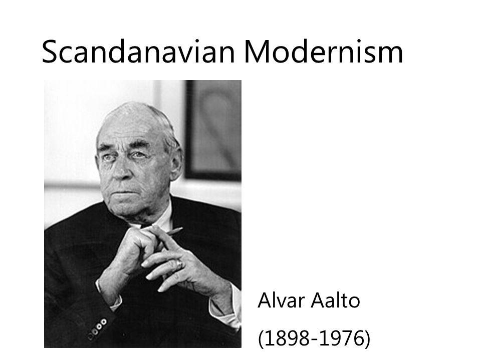 Scandanavian Modernism Alvar Aalto (1898-1976)