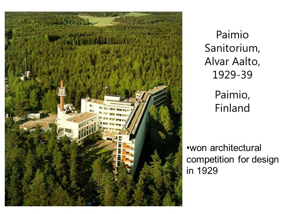 Paimio Sanitorium, Alvar Aalto, 1929-39 Paimio, Finland won architectural competition for design in 1929