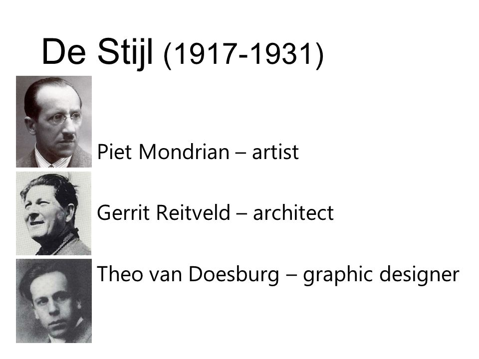 De Stijl (1917-1931) Piet Mondrian – artist Gerrit Reitveld – architect Theo van Doesburg – graphic designer