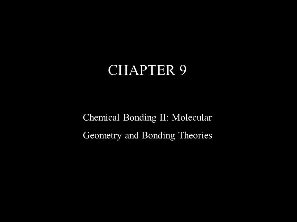 CHAPTER 9 Chemical Bonding II: Molecular Geometry and Bonding Theories