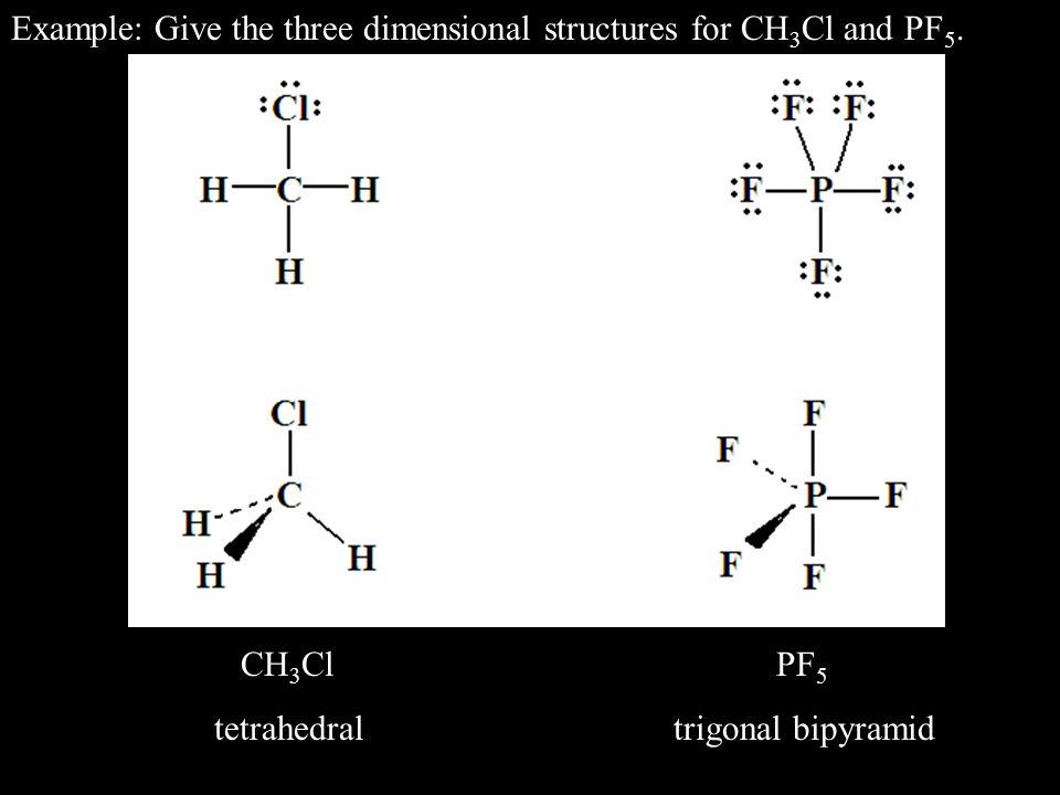CH 3 Cl PF 5 tetrahedral trigonal bipyramid