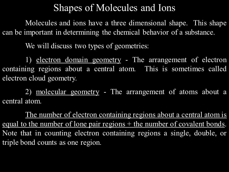 Shapes of Molecules and Ions Molecules and ions have a three dimensional shape.
