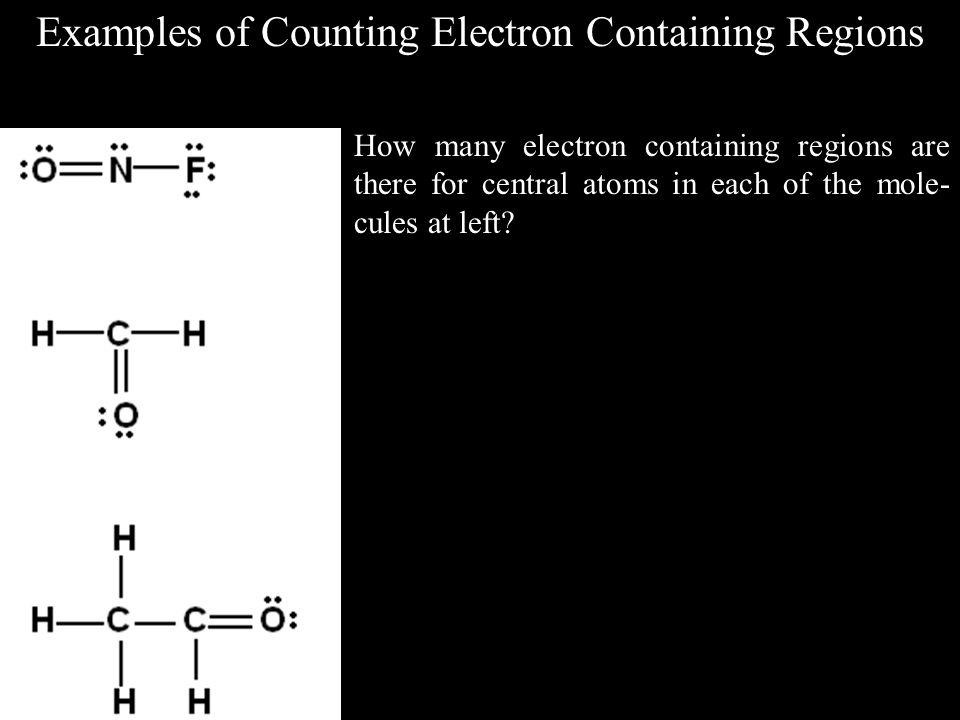 Examples of Counting Electron Containing Regions How many electron containing regions are there for central atoms in each of the mole- cules at left