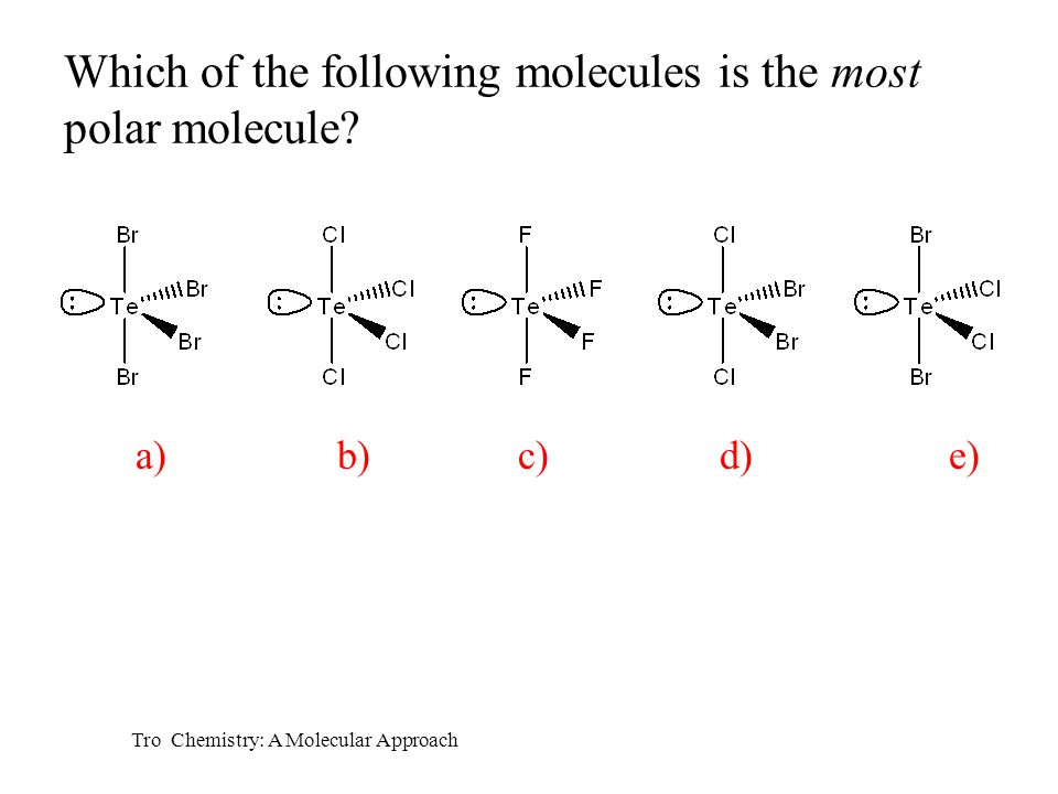Tro Chemistry: A Molecular Approach Which of the following molecules is the most polar molecule.