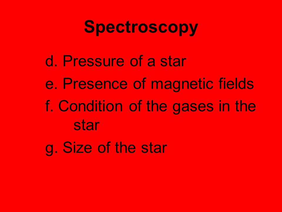 Spectroscopy d. Pressure of a star e. Presence of magnetic fields f. Condition of the gases in the star g. Size of the star