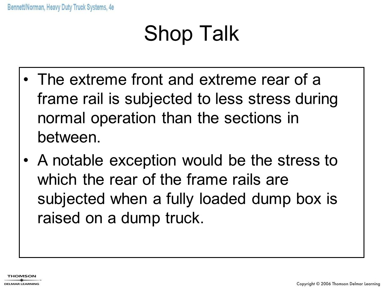 Shop Talk The extreme front and extreme rear of a frame rail is subjected to less stress during normal operation than the sections in between. A notab