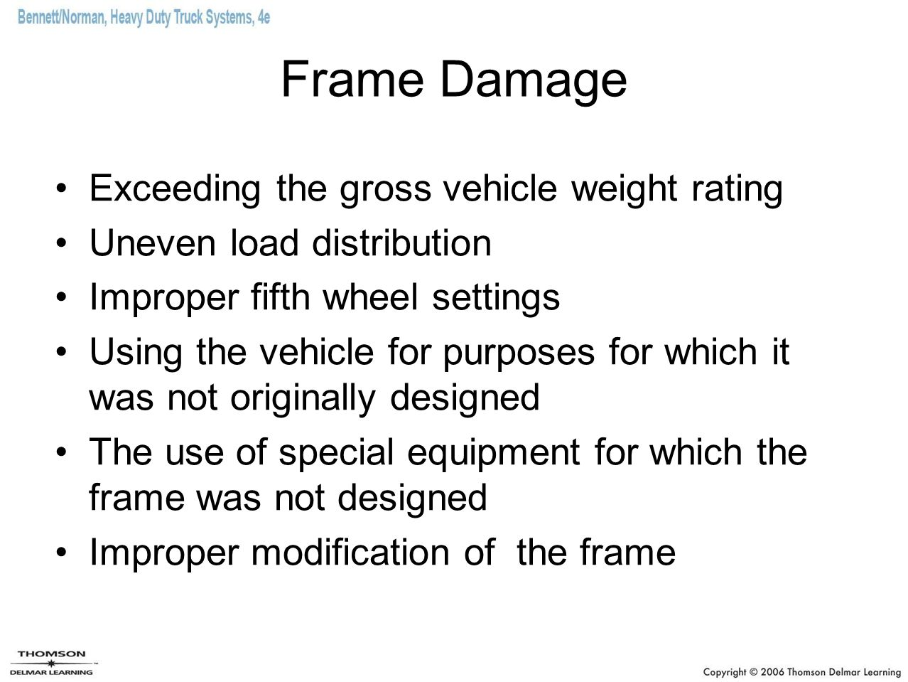 Frame Damage Exceeding the gross vehicle weight rating Uneven load distribution Improper fifth wheel settings Using the vehicle for purposes for which