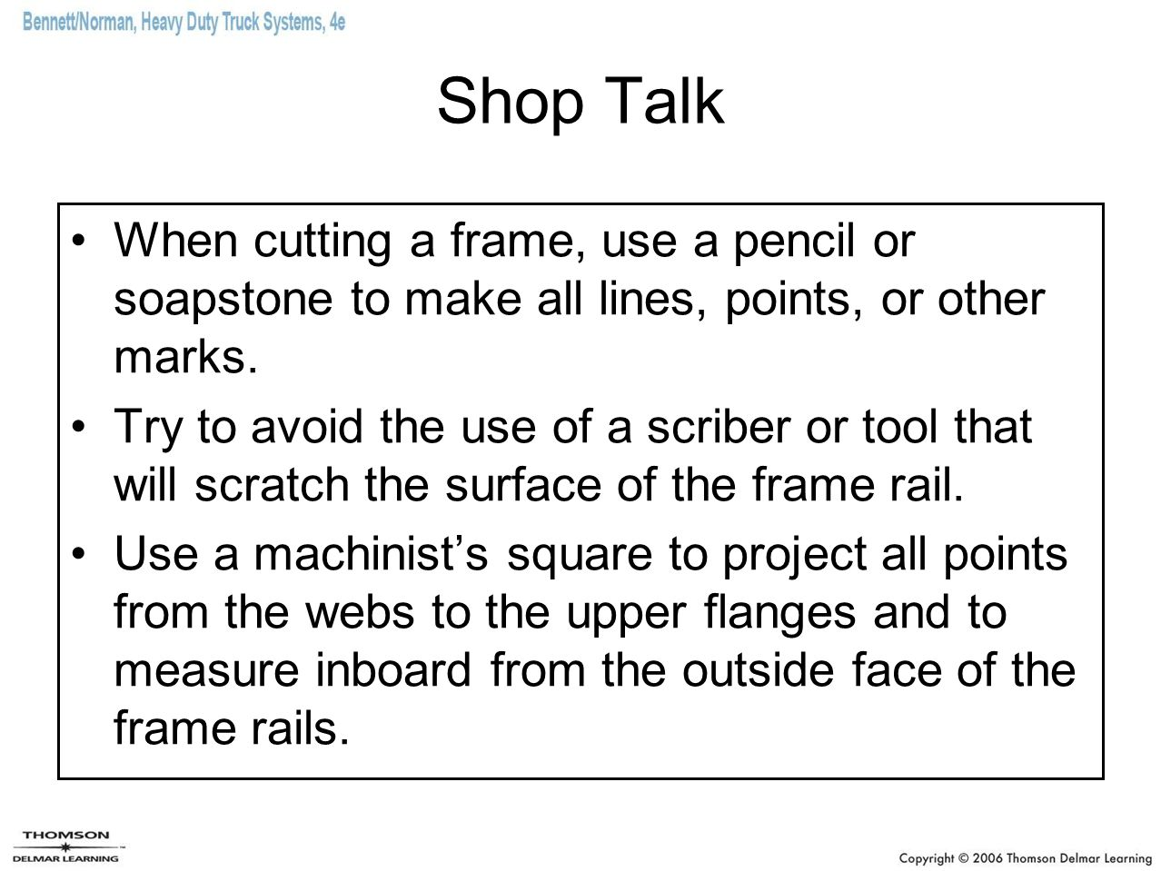 Shop Talk When cutting a frame, use a pencil or soapstone to make all lines, points, or other marks. Try to avoid the use of a scriber or tool that wi