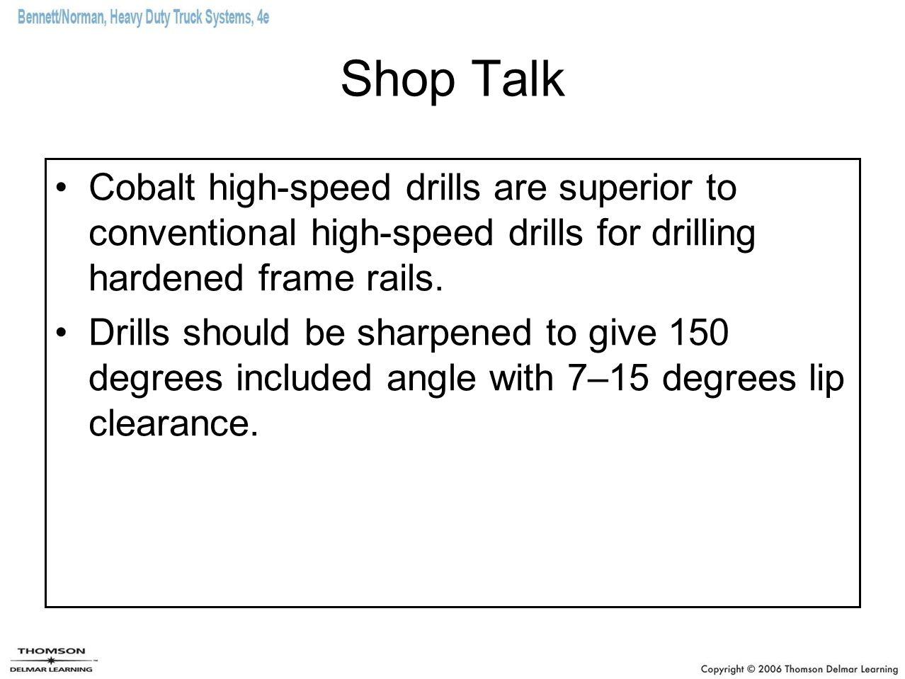 Shop Talk Cobalt high-speed drills are superior to conventional high-speed drills for drilling hardened frame rails. Drills should be sharpened to giv