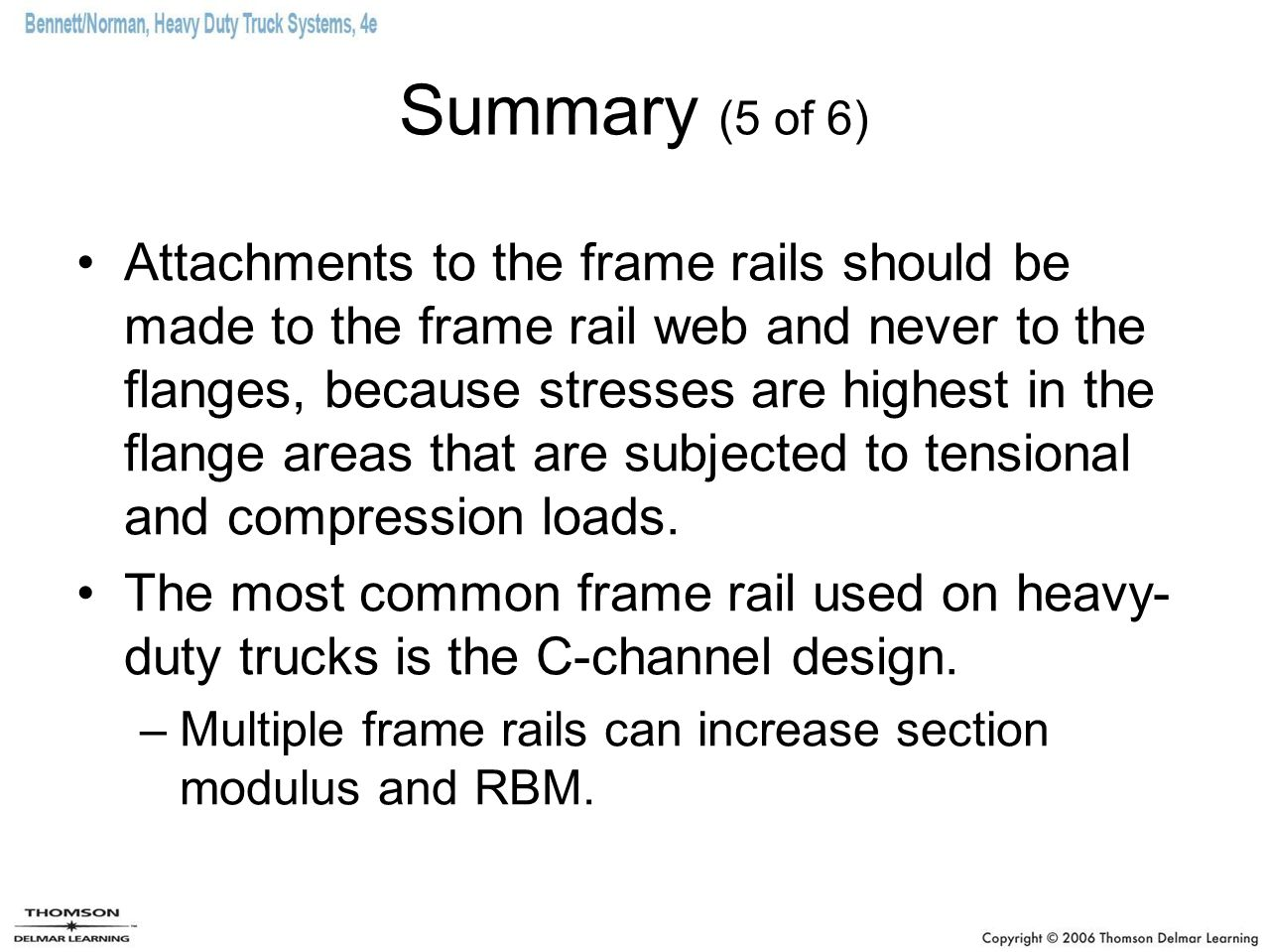 Summary (5 of 6) Attachments to the frame rails should be made to the frame rail web and never to the flanges, because stresses are highest in the fla