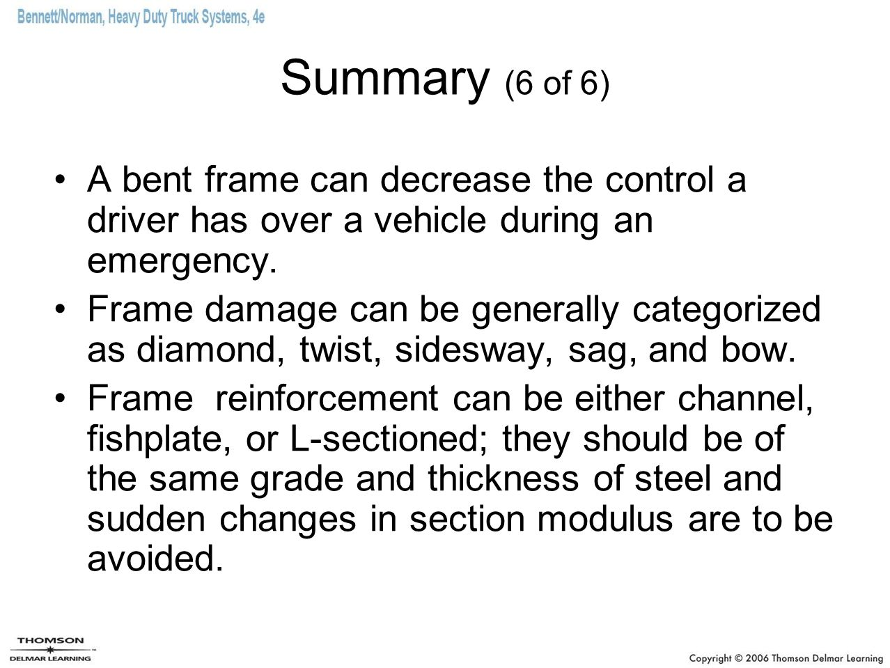 Summary (6 of 6) A bent frame can decrease the control a driver has over a vehicle during an emergency. Frame damage can be generally categorized as d