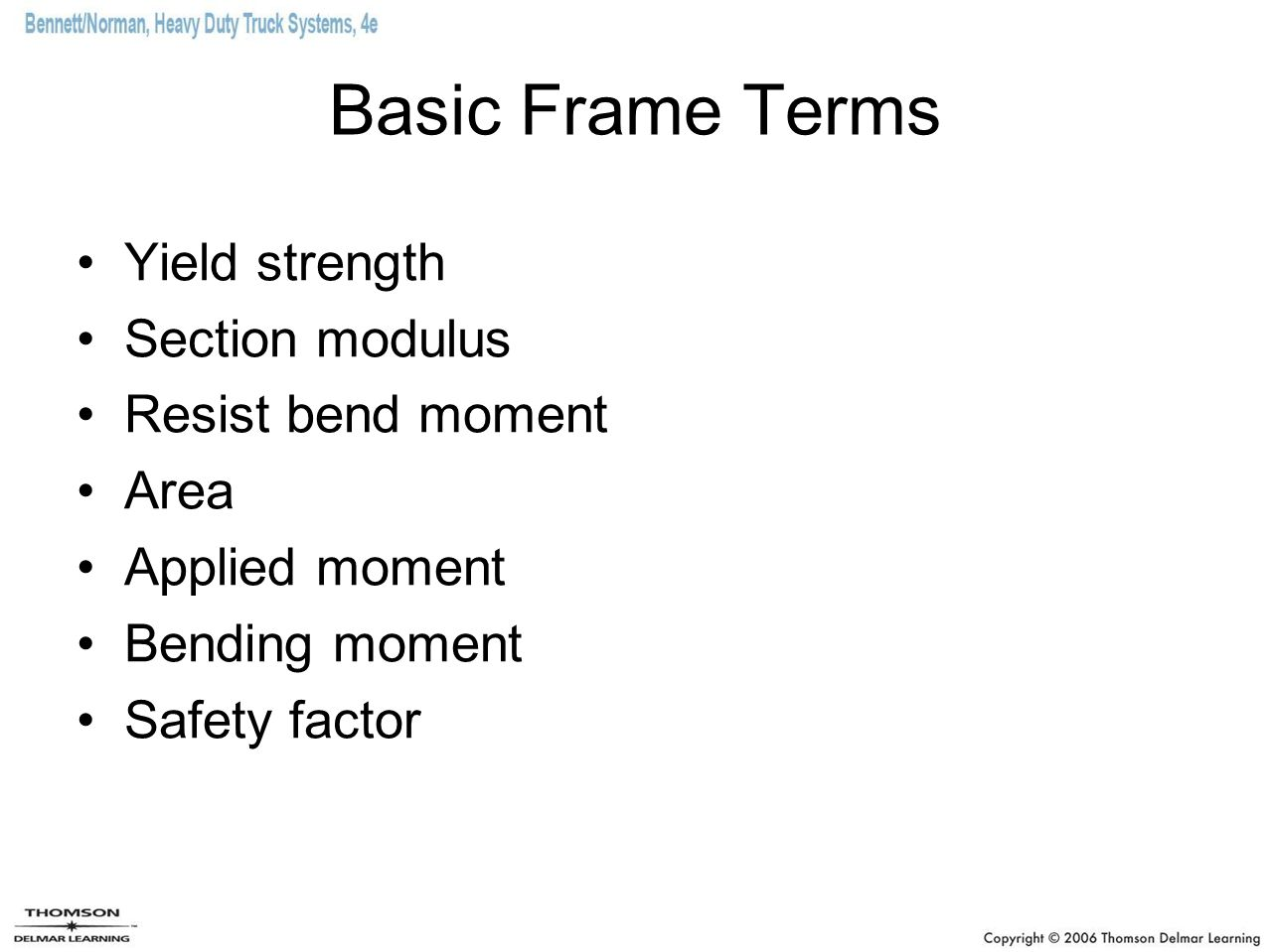 Frame Construction Two-element rail –Consists of the main frame rail and a single inside channel frame reinforcement Three-element rail –Consists of the main frame rail and two frame reinforcements, a single inside channel, and a single outside channel frame reinforcement Four-element rail –Consists of the main frame and three frame reinforcements, a single inside channel, a single outside channel, and a single inverted L outside frame reinforcement