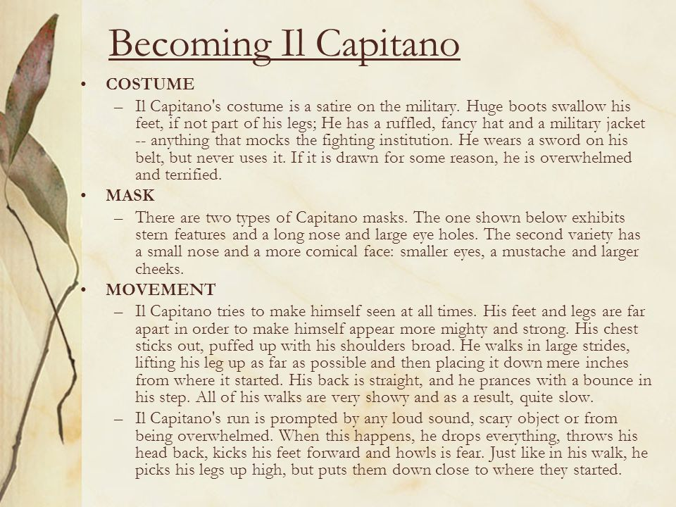 Becoming Il Capitano COSTUME –Il Capitano's costume is a satire on the military. Huge boots swallow his feet, if not part of his legs; He has a ruffle
