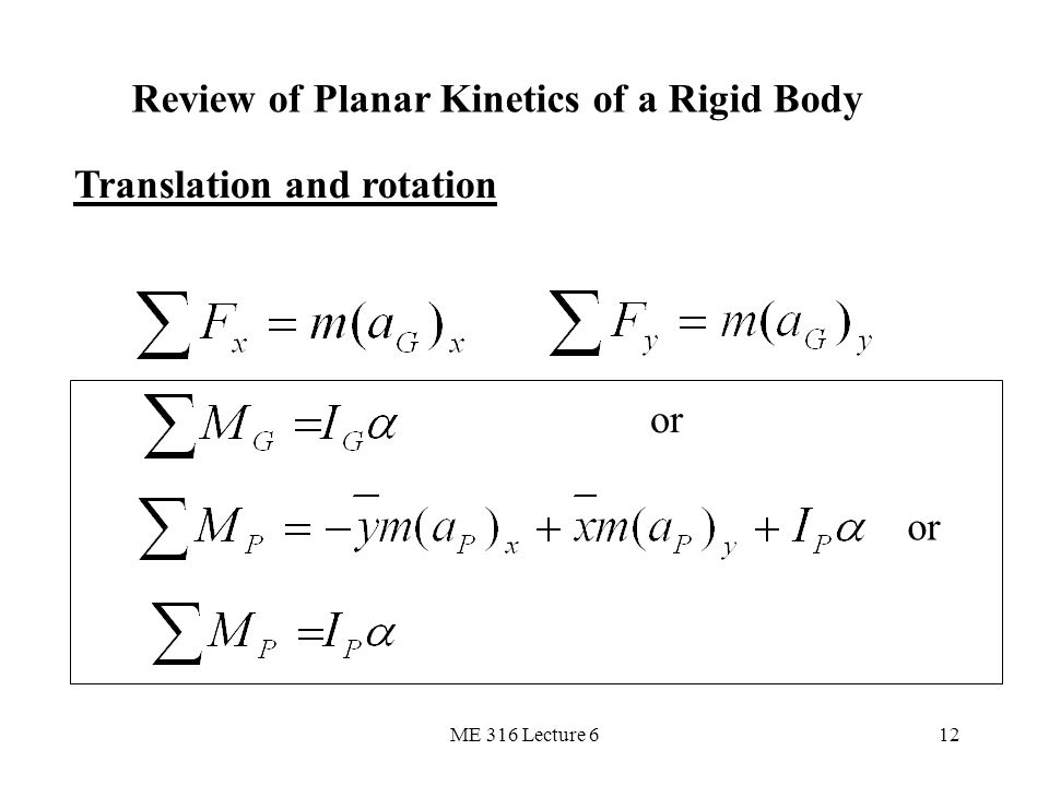 ME 316 Lecture 612 Translation and rotation Review of Planar Kinetics of a Rigid Body or