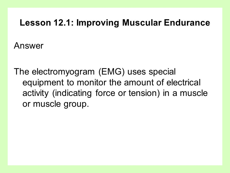 Lesson 12.1: Improving Muscular Endurance Question What are some guidelines to follow when doing muscular endurance exercises?