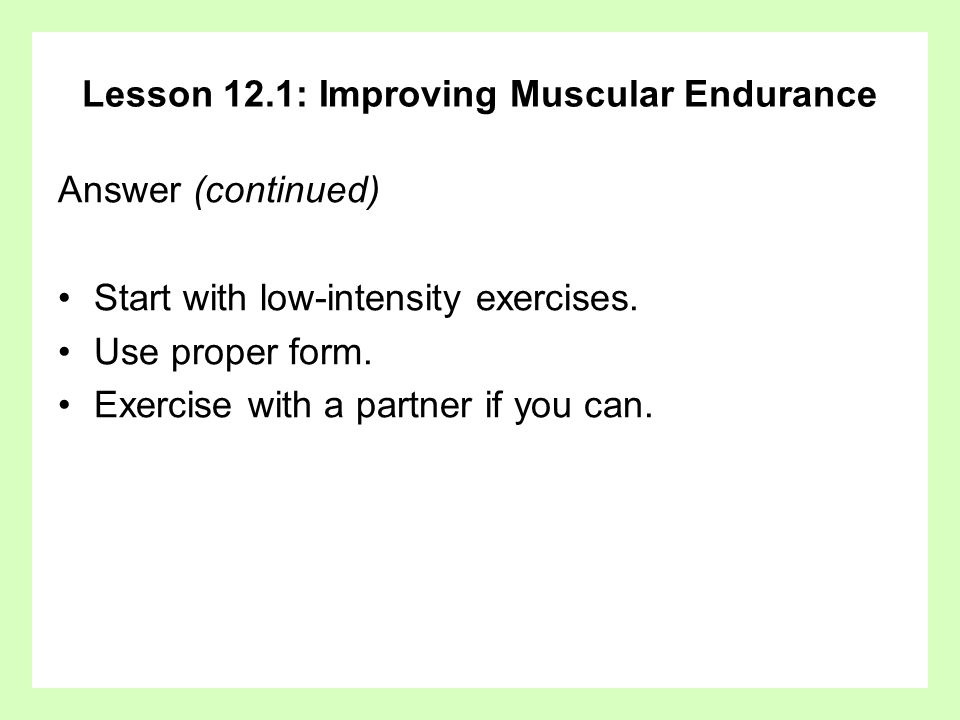 Lesson 12.1: Improving Muscular Endurance Question What is the FIT formula for muscular endurance?