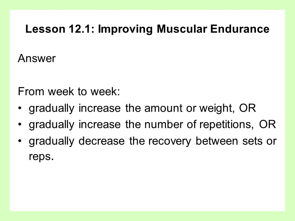 Lesson 12.1: Improving Muscular Endurance Question How does the principle of specificity apply to endurance training?
