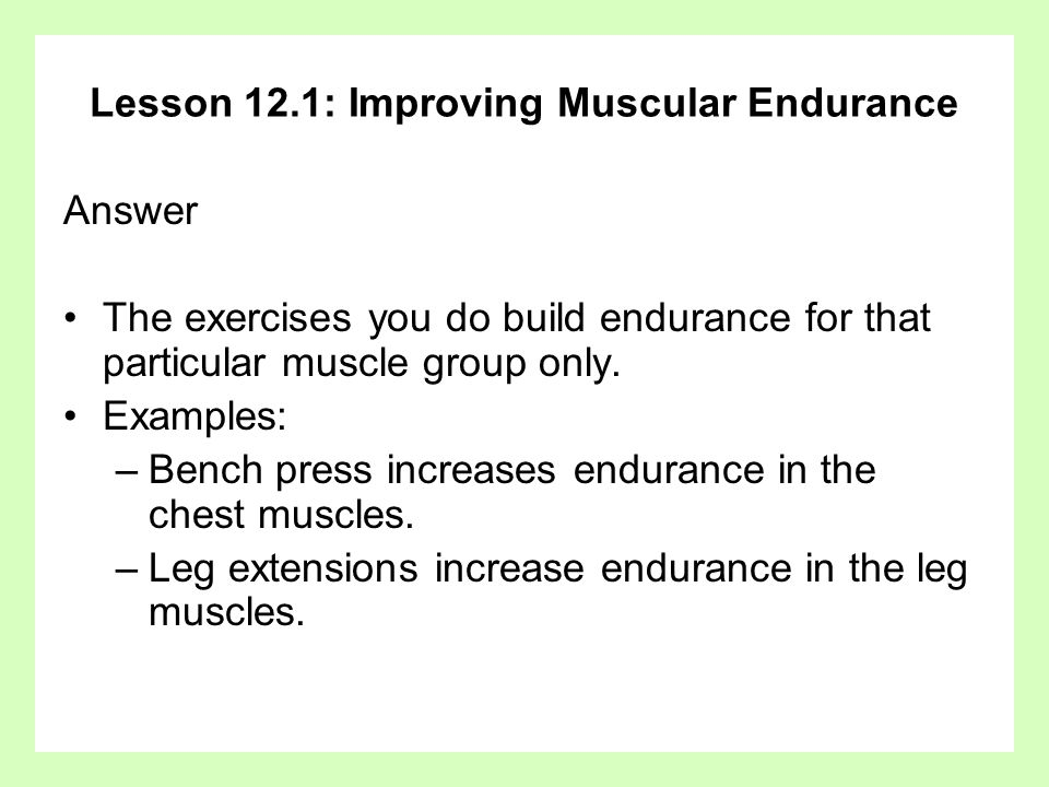 Lesson 12.1: Improving Muscular Endurance Question Why is variety in a resistance training program important?