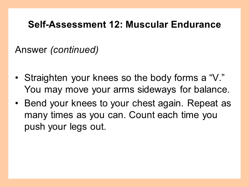 Self-Assessment 12: Muscular Endurance Answer (continued) Pass (males) = 25 repetitions.