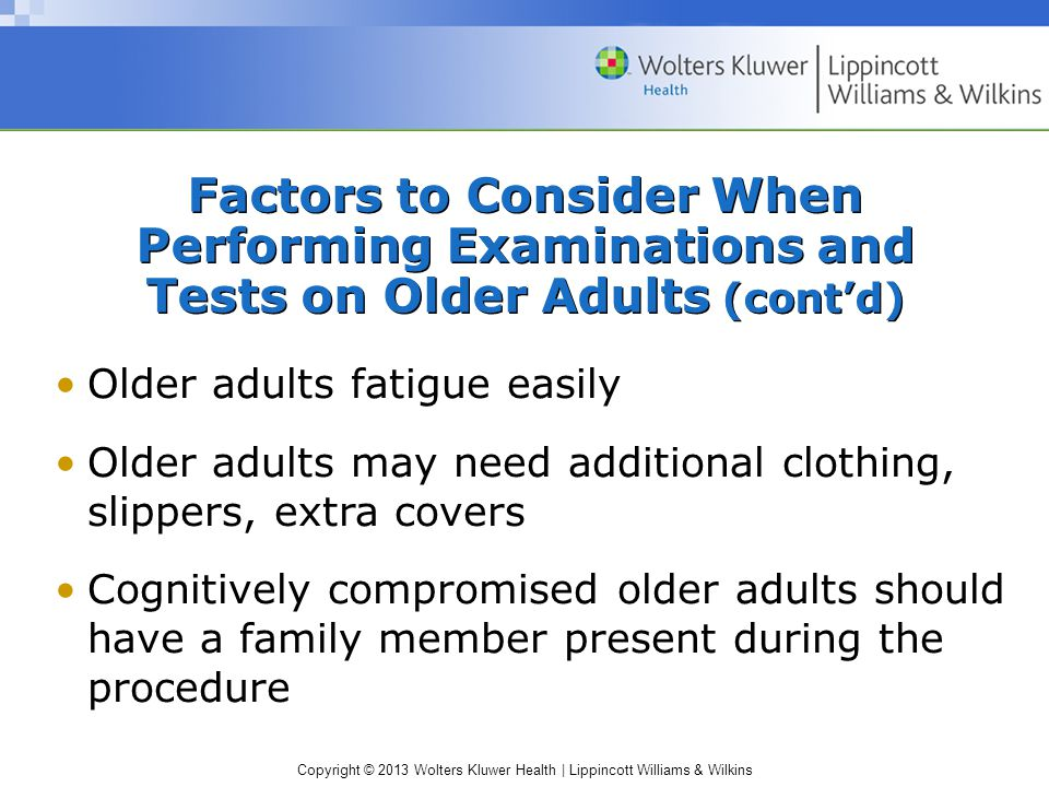 Copyright © 2013 Wolters Kluwer Health | Lippincott Williams & Wilkins Factors to Consider When Performing Examinations and Tests on Older Adults (con