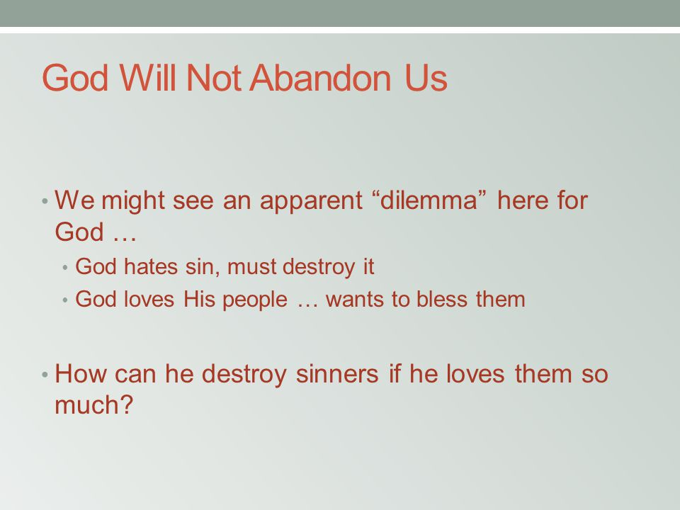"God Will Not Abandon Us We might see an apparent ""dilemma"" here for God … God hates sin, must destroy it God loves His people … wants to bless them Ho"