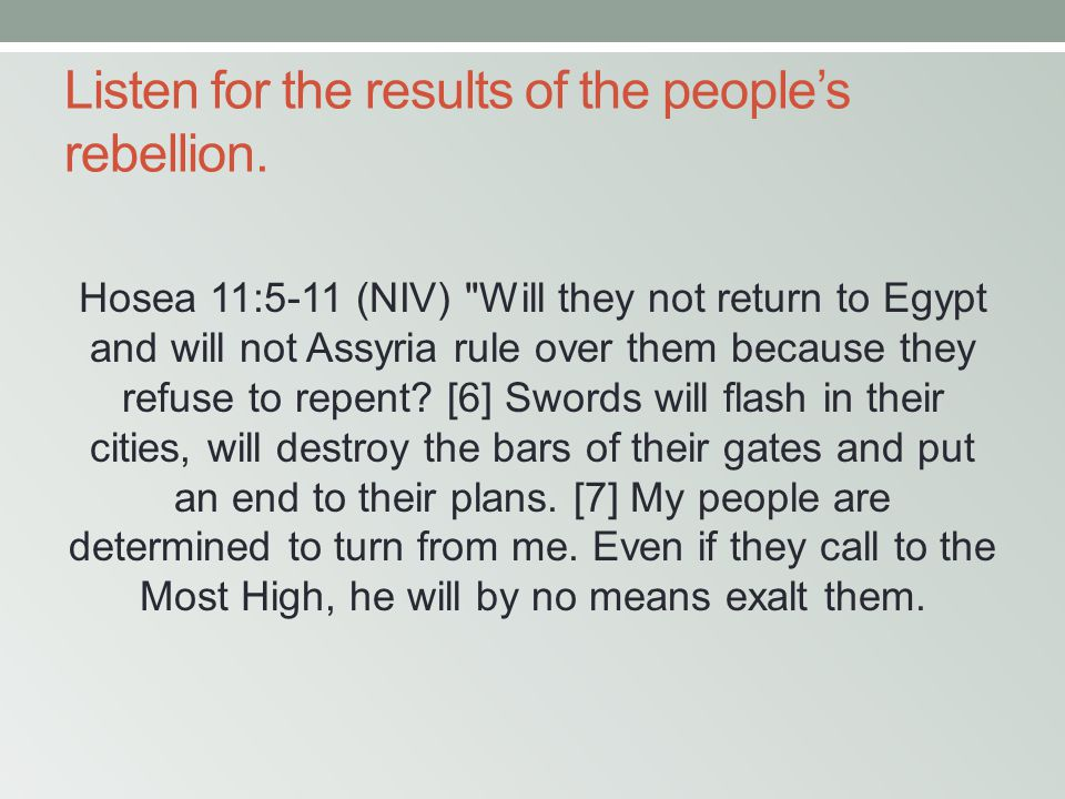 Listen for the results of the people's rebellion. Hosea 11:5-11 (NIV)