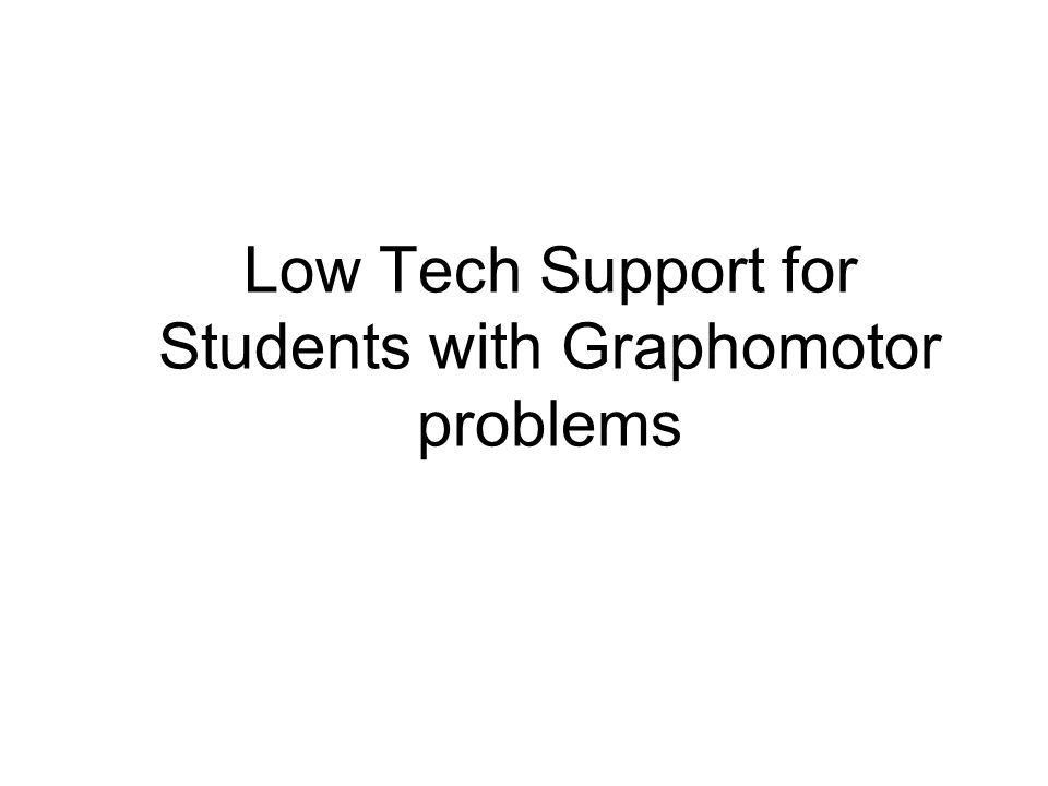 Low Tech Support for Students with Graphomotor problems